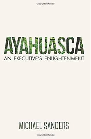 Cover design of Ayahuasca: An Executive's Enlightenment by Michael Sanders